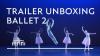 Trailer Unboxing Ballet 2